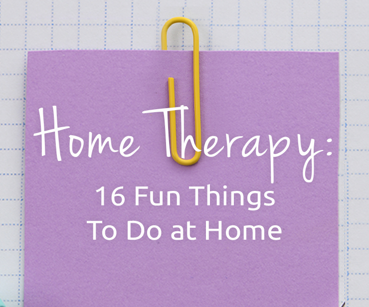 Home Therapy: 16 Fun Things to Do at Home