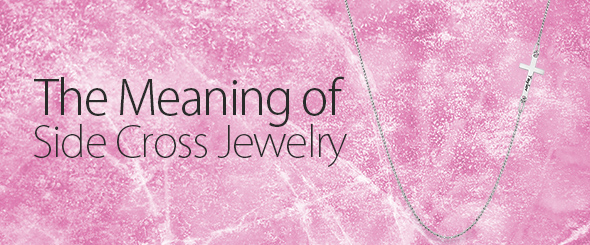 The Meaning of Side Cross Jewelry