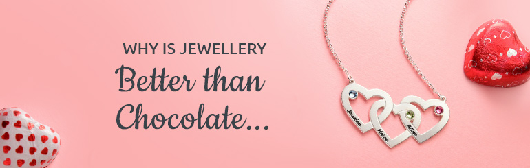 10 Reasons why Jewelry is a Better Valentine's Day Gift than Chocolate